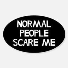Normal People Scare Me Humor Sticker (Oval)