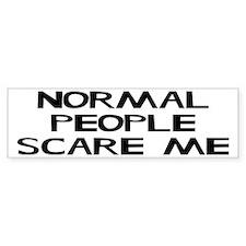 Normal People Scare Me Humor Bumper Sticker