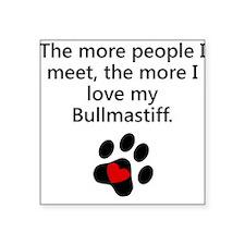 The More I Love My Bullmastiff Sticker