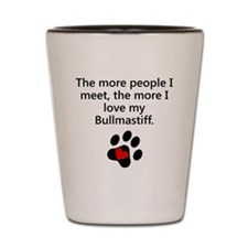 The More I Love My Bullmastiff Shot Glass