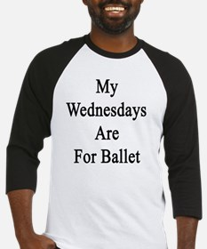 My Wednesdays Are For Ballet  Baseball Jersey