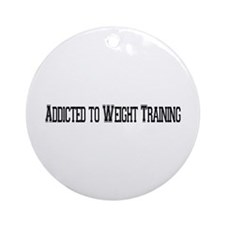 Addicted to Weight Training Ornament (Round)