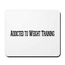 Addicted to Weight Training Mousepad