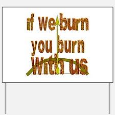 I We Burn Small Arrow Yard Sign