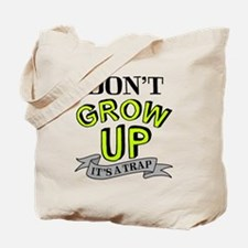 Don't Grow Up, It's A Trap Tote Bag