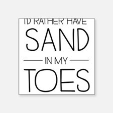 I'd Rather Have Sand In My Toes Sticker
