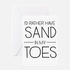 I'd Rather Have Sand In My Toes Greeting Cards