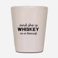 and she is WHISKEY in a teacup Shot Glass