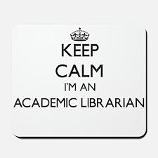Keep calm I'm an Academic Librarian Mousepad