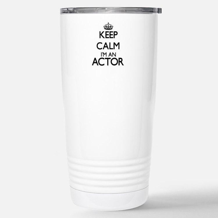 Keep calm I'm an Actor Stainless Steel Travel Mug