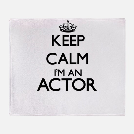 Keep calm I'm an Actor Throw Blanket
