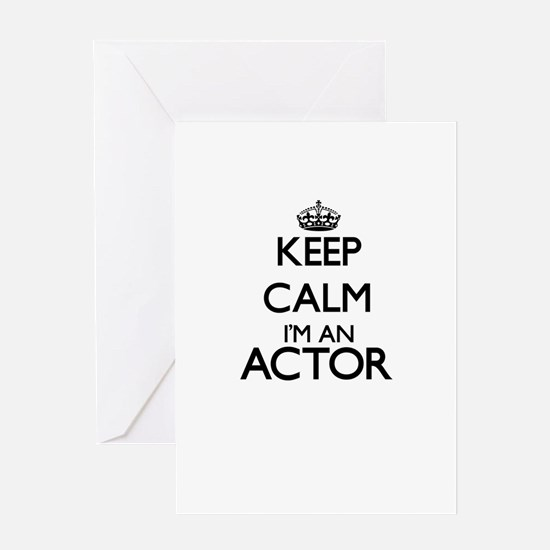 Keep calm I'm an Actor Greeting Cards