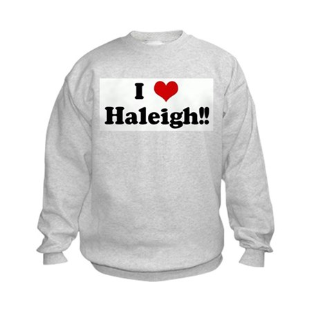 I Love Haleigh!! Kids Sweatshirt