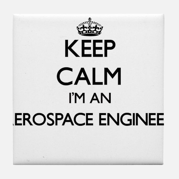 Keep calm I'm an Aerospace Engineer Tile Coaster