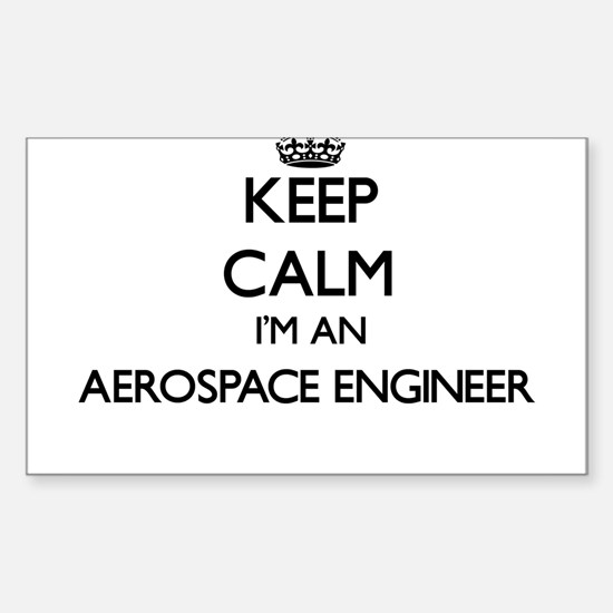 Keep calm I'm an Aerospace Engineer Decal