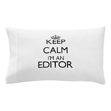 Keep calm I'm an Editor Pillow Case