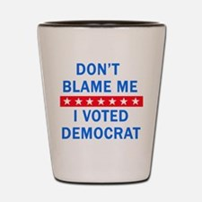 DONT BLAME ME DEMOCRAT Shot Glass
