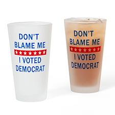 DONT BLAME ME DEMOCRAT Drinking Glass