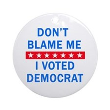 DONT BLAME ME DEMOCRAT Ornament (Round)