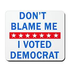 DONT BLAME ME DEMOCRAT Mousepad