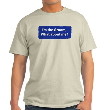 What about me? I am the GROOM T-Shirt