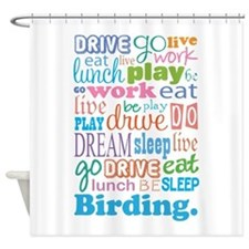 Eat Sleep Birding Shower Curtain