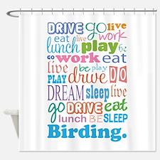 Eat Sleep Birding Shower Curtain