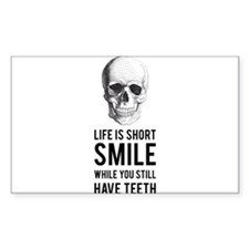 Life is short, smile while you still have teeth St