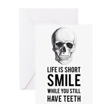 Life is short, smile while you still have teeth Gr