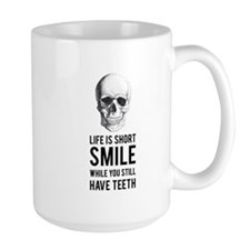 Life is short, smile while you still have teeth Mu