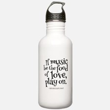 If Music Be The Food O Water Bottle