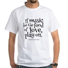 If Music Be The Food Of Love Shirt