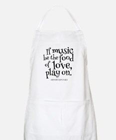 If Music Be The Food Of Love Apron