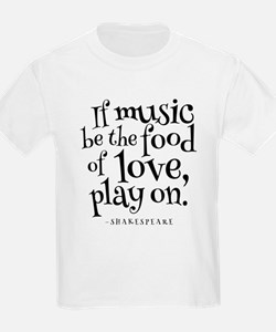If Music Be The Food Of Love T-Shirt