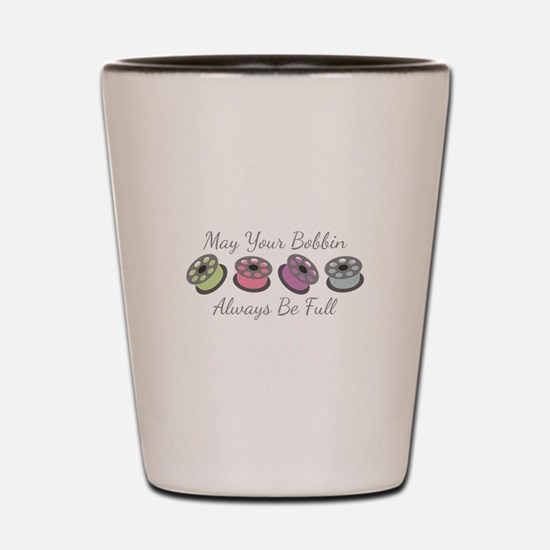 May Your Bobbin Always Be Full Shot Glass