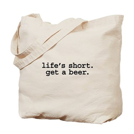 life's short. get a beer. Tote Bag