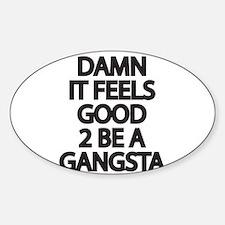 Damn It Feels Good 2 Be a Gangsta Decal