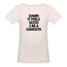 Damn It Feels Good 2 Be a Gangsta T-Shirt