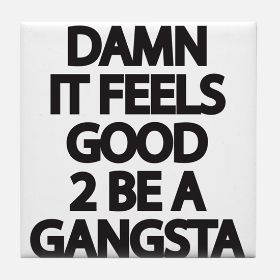 Damn It Feels Good 2 Be a Gangsta Tile Coaster