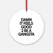 Damn It Feels Good 2 Be a Gangsta Ornament (Round)