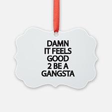 Damn It Feels Good 2 Be a Gangsta Ornament