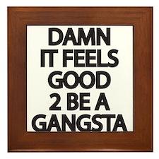 Damn It Feels Good 2 Be a Gangsta Framed Tile