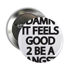 """Damn It Feels Good 2 Be a Gangsta 2.25"""" Button"""
