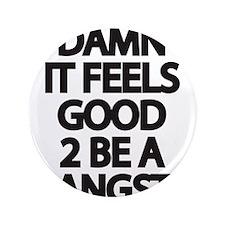 """Damn It Feels Good 2 Be a Gangsta 3.5"""" Button"""