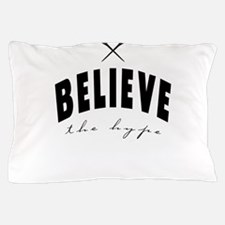 Believe the hype Pillow Case