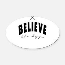 Believe the hype Oval Car Magnet