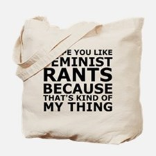 Feminist Rants Are My Thing Tote Bag