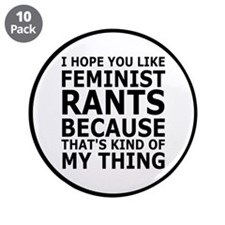 """Feminist Rants Are My Thing 3.5"""" Button (10 pack)"""