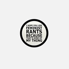 Feminist Rants Are My Thing Mini Button