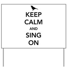 Keep calm and sing on Yard Sign
